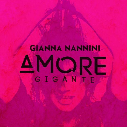 GIANNA NANNINI <br> Amore Gigante è casa mia